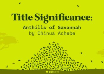 Anthills-of-the-Savannah-title-significance-elifnotes.com