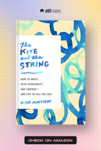 alice-mattisons-the-kite-and-the-string-how-to-write-with-spontaneity-and-control—and-live-to-tell-the-tale-amazon.jpg